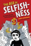 The Age of Selfishness: Ayn Rand, Morality, and the Financial Crisis - Darryl Cunningham, Michael Goodwin