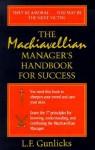 The Machiavellian Manager's Handbook for Success - Lynn F. Gunlicks