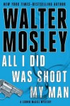 All I Did Was Shoot My Man: A Leonid McGill Mystery - Walter Mosley