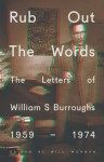Rub Out the Words: The Letters of William S. Burroughs 1959-1974 (Penguin Modern Classics) - William S Burroughs