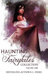 Haunting Fairytales Collection Volume 1 (Haunting Fairy Tales) - R.L. Weeks