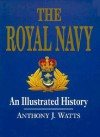 The Royal Navy: An Illustrated History - Anthony J. Watts