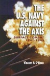 The U.S. Navy Against the Axis: Surface Combat, 1941-1945 - Vincent P. O'Hara