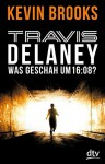 Travis Delaney - Was geschah um 16:08?: Roman - Kevin Brooks, Uwe-Michael Gutzschhahn