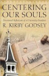 Centering Our Souls: Devotional Reflections of a University President - R. Kirby Godsey