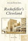 Rockefeller's Cleveland - Sharon E. Gregor