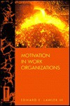 Motivation in Work Organizations - Edward E. Lawler III