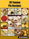 20 Savoury & Dessert Pie Recipes - The Ultimate Guide For Cooking Pie Dishes (Food Recipes) - Paul Robinson