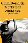 Child Domestic Workers in Zimbabwe - Michael Bourdillon