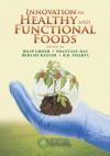 Innovation in Healthy and Functional Foods - Dilip K. Ghosh, Shantanu Das, Debasis Bagchi