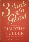 3 Thirds of a Ghost - Timothy Fuller
