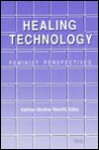 Healing Technology: Feminist Perspectives - Kathryn Strother Ratcliff