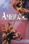 "America...: ""hanging by a thread."" - Richard McKenzie Neal"