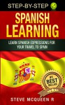 Spanish Learning: Learn spanish expressions for your travel to spain (Spanish learning books Book 1) - Steve mcqueen
