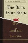 The Blue Fairy Book (Classic Reprint) - Andrew Lang