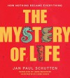 The Mystery of Life: How Nothing Became Everything - Jan Paul Schutten, Floor Rieder, Laura Watkinson