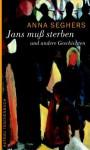 Jans muss sterben und andere Geschichten - Anna Seghers