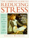 The Complete Guide to Reducing Stress: The Natural Approach to Relaxation and Better Health - Chrissie Wildwood