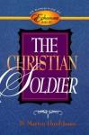 The Christian Soldier: An Exposition of Ephesians 6:10-20 - D. Martyn Lloyd-Jones