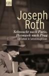 Sehnsucht nach Paris, Heimweh nach Prag. Ein Leben in Selbstzeugnissen - Joseph Roth, Helmut Peschina