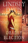 Deadly Election (Flavia Albia Mysteries, Book 3) - Lindsey Davis