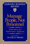 Manage People, Not Personnel: Motivation and Performance Appraisal - Victor H. Vroom, Victor H. Vroom