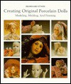 Creating Original Porcelain Dolls: Modeling, Molding and Painting - Hildegard Gunzel