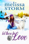 Let There Be Love (The Sled Dog Series Book 1) - Melissa Storm