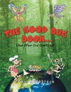 The Good Bug Book . . . :(And Other Cool Creatures) - Sheila E. Hall