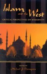 Islam and the West: Critical Perspectives on Modernity - Michael Thompson, Omer Caha, Wadood Hamad