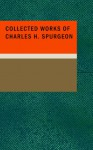 Collected Works of Charles H. Spurgeon - Charles H. Spurgeon