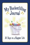 My Bucketfilling Journal: 30 Days to a Happier Life - Carol McCloud