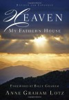 Heaven: My Father's House - Anne Graham Lotz, Billy Graham
