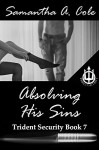Absolving His Sins: Trident Security Book 7 - Samantha A. Cole, Eve Arroyo