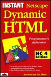 Instant Netscape Dynamic HTML Programmer's Reference Nc4 Edition - Alex Homer, Chris Ullman