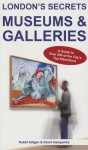 London's Secrets: Museums & Galleries: A Guide to Over 200 of the City's Top Attractions - Robbi Atilgan, David Hampshire