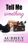 Tell Me Something (Something Series Book 1) - Aubrey Bondurant