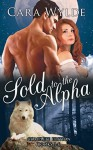 Sold to the Alpha: Complete Edition - Cara Wylde