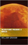 The Red Planet President: A Novella - William Graham