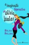 A Imaginação Hiperactiva de Olivia Joules - Helen Fielding