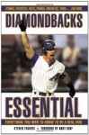 Diamondbacks Essential: Everything You Need to Know to Be a Real Fan! - Steven Travers, Andy Dorf
