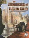 The Chronicles of the Future Earth: Science-Fantasy Roleplaying in Earth's Far Future - Sarah Newton