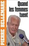 Quand les femmes tuent (Editions 1 - Collection Pierre Bellemare) (French Edition) - Pierre Bellemare, Jacques Antoine