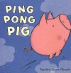 Ping Pong Pig - Caroline Jayne Church