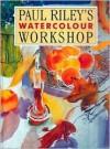 Watercolour Workshop - Paul Riley