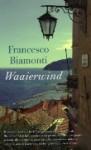Waaierwind - Francesco Biamonti, Mieke Geuzebroek, Pietha de Voogd