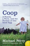 Coop: A Family, a Farm, and the Pursuit of One Good Egg (P.S.) - Michael Perry