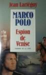 Marco Polo, espion de Venise: récit - Jean Lartéguy