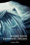 Where Good Swimmers Drown - Susan Elbe