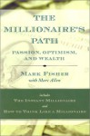 The Millionaire's Path: Passion, Optimism, and Wealth - Mark Fisher, Marc Allen